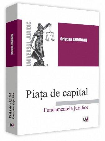 Piata de capital. Fundamentele juridice - Cristian Gheorghe