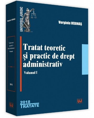 Tratat teoretic si practic de drept administrativ. Volumul I - Vedinas