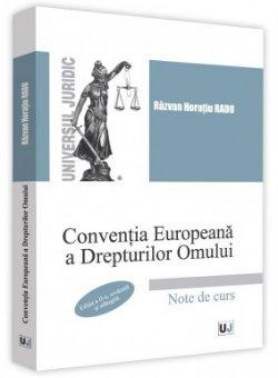 Conventia Europeana a Drepturilor Omului. Note de curs. Editia a 2-a - Horatiu Radu