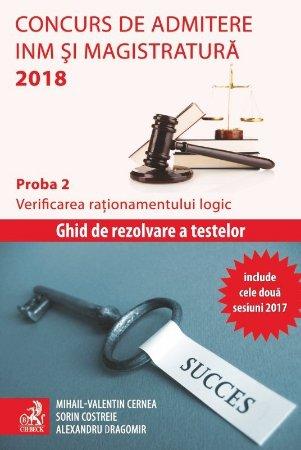 Concurs de admitere la INM si Magistratura 2018. Proba 2. Verificarea rationamentului logic - Cernea, Costreie, Dragomir