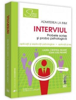 Interviul - Admiterea la INM - Probele scrise si proba psihologica. Aplicatii si explicatii psihologice - Neamt