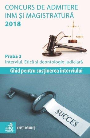 Concurs de admitere la INM si Magistratura 2018. Proba 3. Interviul. Etica si deontologie judiciara - Danilet
