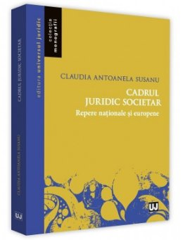 Cadrul juridic societar. Repere nationale si europene - Susanu