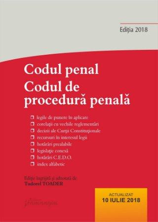 Codul penal. Codul de procedura penala si Legile de punere in aplicare. Actualizat 10 iulie 2018
