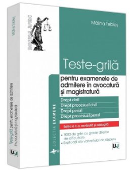 Teste-grila - pentru examenele de admitere in avocatura si magistratura. Editia a 2-a - Tebies