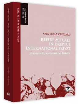 Repere actuale in dreptul international privat. Persoanele. Succesiunile. Familia - Chelaru