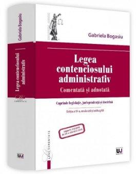 Legea contenciosului administrativ. Comentata si adnotata. Editia a 4-a - Bogasiu