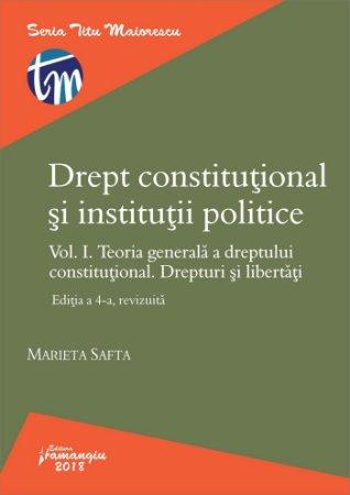 Drept constitutional si institutii politice. Vol. I. Editia a 4-a - Safta