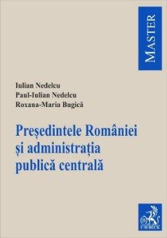 Presedintele Romaniei si administratia publica centrala - Nedelcu, Bugica