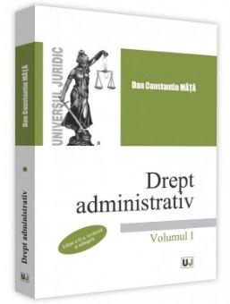 Drept administrativ. Volumul I - editia a 2-a - Dan Constantin Mata
