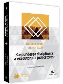 Raspunderea disciplinara a executorului judecatoresc - Andreea Tabacu, Lucian Paun