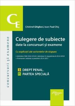 Culegere de subiecte date la concursuri si examene. 3 Drept penal. Partea speciala - Ghigheci, Chis,