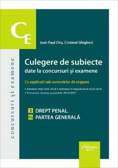 Culegere de subiecte date la concursuri si examene. 3 Drept penal. Partea generala - Ioan Paul Chis, Cristinel Ghigheci
