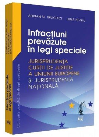 Infractiuni prevazute in legi speciale – Truichici, Neagu