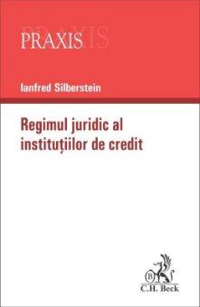 Regimul juridic al institutiilor bancare - Ianfred Silberstein