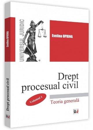 Drept procesual civil. Volumul 1. Teoria generala - Evelina Oprina