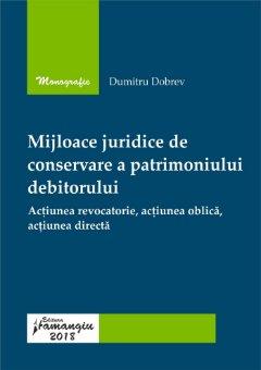 Mijloace juridice de conservare a patrimoniului debitorului. Actiunea revocatorie, actiunea oblica, actiunea directa - Dobrev