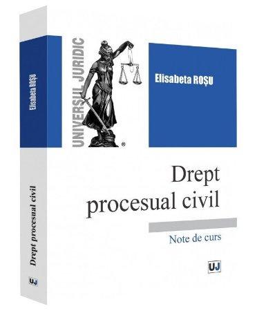 Drept procesual civil. Note de curs - Claudia Rosu