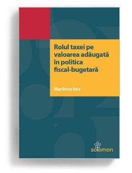 Rolul taxei pe valoarea adaugata in politica fiscal-bugetara - Marilena Ene