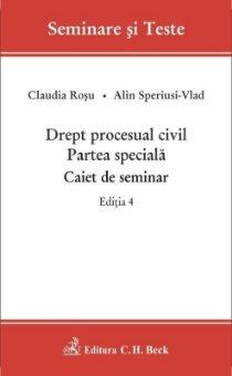 Drept procesual civil. Partea speciala. Caiet de seminar. Editia a 4-a - Claudia Rosu, Alina Speriusi-Vlad