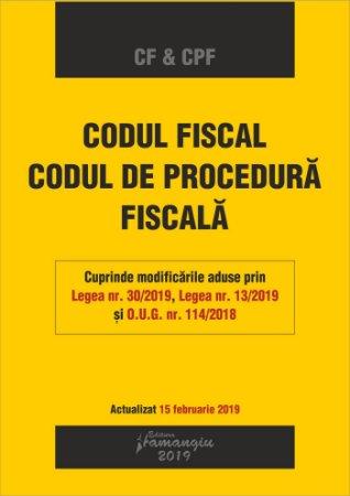 Codul fiscal. Codul de procedura fiscala - editie actualizata la 15 februarie 2019