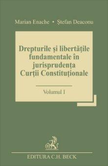 Drepturile si libertatile fundamentale in jurisprudenta Curtii Constitutionale. Volumul I - Marian Enache, Stefan Deaconu