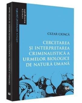 Cercetare si interpretare criminalistica a urmelor biologice de natura umana - Cioaca