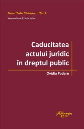 Caducitatea actului juridic in dreptul public - Podaru