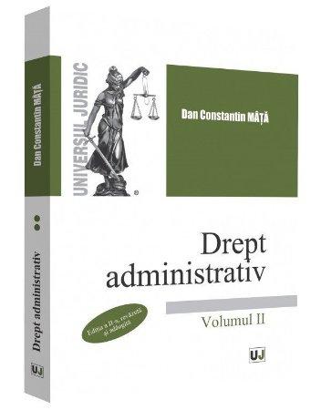 Drept administrativ. Volumul II. Editia a 2-a - Dan Constantin Mata