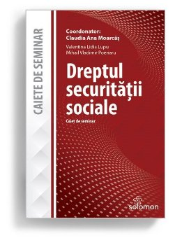 Dreptul securitatii sociale – Caiet de seminar - Claudia Ana Moarcas