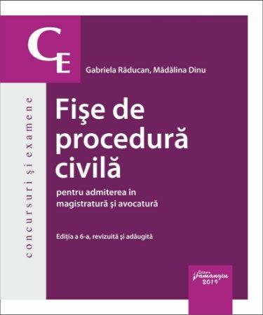 Fise de procedura civila pentru admiterea in magistratura si avocatura. Editia a 6-a_Raducan, Dinu