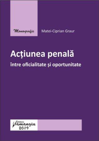 Actiunea penala – intre oficialitate si oportunitate - Graur