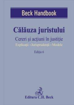 Calauza juristului. Cereri si actiuni in justitie. Editia a 6-a