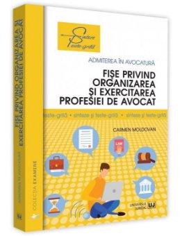 Fise privind organizarea si exercitarea profesiei de avocat. Sinteze si teste-grila - Carmen Moldovan