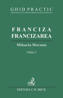 Franciza, Francizarea – ghid practic - Mihaela Mocanu