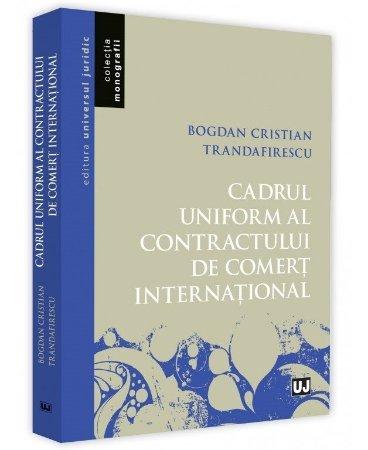Cadrul uniform al contractului de comert international - Trandafirescu