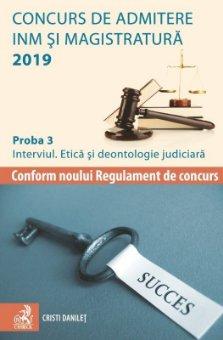 Concurs de admitere la INM si Magistratura 2019. Proba 3. Interviul. Etica si deontologie judiciara - Danilet