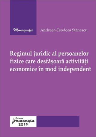 Regimul juridic al persoanelor fizice care desfasoara activitati economice in mod independent_Stanescu