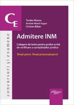 Admitere INM. Culegere de teste pentru proba scrisa de verificare a cunostintelor juridice - Manea, Iugan, Balan