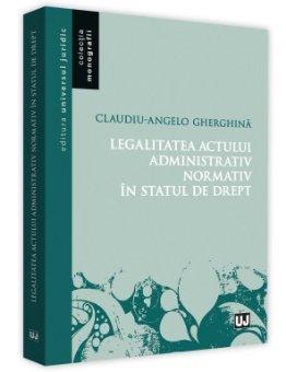 Legalitatea actului administrativ normativ in statul de drept - Gherghina