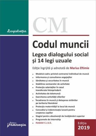 Codul muncii. Legea dialogului social si 14 legi uzuale, editie ingrijita si adnotata de Marius Eftimie, actualizata la 1 septembrie 2019
