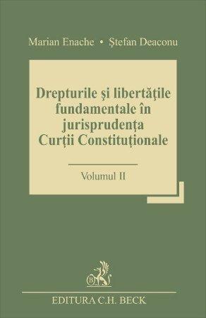 Drepturile si libertatile fundamentale in jurisprudenta Curtii Constitutionale