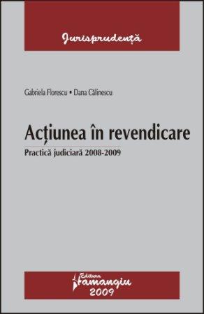 Actiunea in revendicare. Practica judiciara 2008-2009