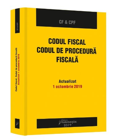 Codul fiscal. Codul de procedura fiscala. Actualizat la 1 octombrie 2019