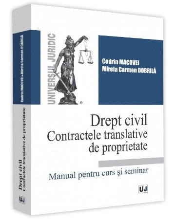Drept civil. Contractele translative de proprietate - Macovei, Dobrila