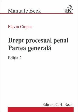 Drept procesual penal. Partea generala. Editia a 2-a - Ciopec