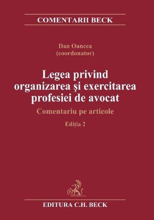 Legea privind organizarea si exercitarea profesiei de avocat. Comentariu pe articole. Editia a 2-a - Oancea