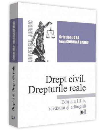 Drept civil. Drepturile reale. Editia a 3-a - Jora, Ciochina-Barbu