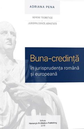 Buna credinta in jurisprudenta romana si europeana - Adriana Pena