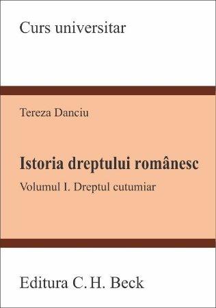 Istoria dreptului romanesc. Vol I Dreptul cutumiar - Danciu